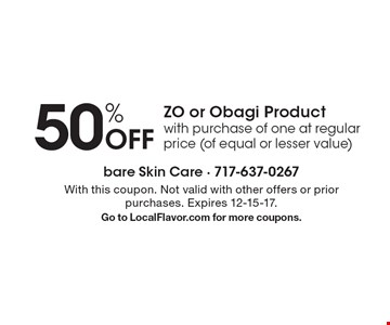 50% off ZO or Obagi product with purchase of one at regular price (of equal or lesser value). With this coupon. Not valid with other offers or prior purchases. Expires 12-15-17. Go to LocalFlavor.com for more coupons.