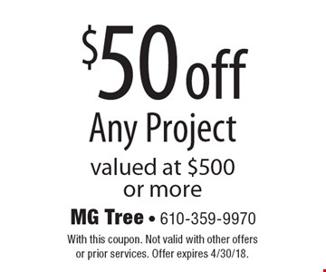 $50 off Any Project. Valued at $500 or more. With this coupon. Not valid with other offers or prior services. Offer expires 4/30/18.