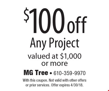 $100 off Any Project. Valued at $1,000 or more. With this coupon. Not valid with other offers or prior services. Offer expires 4/30/18.