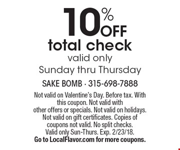10% OFF total check valid only Sunday thru Thursday. Not valid on Valentine's Day. Before tax. With this coupon. Not valid with other offers or specials. Not valid on holidays. Not valid on gift certificates. Copies of coupons not valid. No split checks. Valid only Sun-Thurs. Exp. 2/23/18.Go to LocalFlavor.com for more coupons.