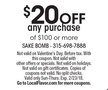 $20 OFF any purchase of $100 or more. Not valid on Valentine's Day. Before tax. With this coupon. Not valid with other offers or specials. Not valid on holidays. Not valid on gift certificates. Copies of coupons not valid. No split checks. Valid only Sun-Thurs. Exp. 2/23/18.Go to LocalFlavor.com for more coupons.