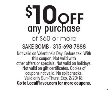 $10 OFF any purchase of $60 or more. Not valid on Valentine's Day. Before tax. With this coupon. Not valid with other offers or specials. Not valid on holidays. Not valid on gift certificates. Copies of coupons not valid. No split checks. Valid only Sun-Thurs. Exp. 2/23/18.Go to LocalFlavor.com for more coupons.
