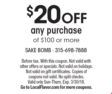 $20 off any purchase of $100 or more. Before tax. With this coupon. Not valid with other offers or specials. Not valid on holidays. Not valid on gift certificates. Copies of coupons not valid. No split checks. Valid only Sun-Thurs. Exp. 3/30/18. Go to LocalFlavor.com for more coupons.