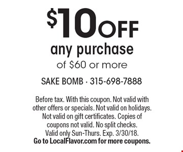 $10 off any purchase of $60 or more. Before tax. With this coupon. Not valid with other offers or specials. Not valid on holidays. Not valid on gift certificates. Copies of coupons not valid. No split checks. Valid only Sun-Thurs. Exp. 3/30/18. Go to LocalFlavor.com for more coupons.