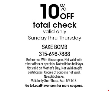10% OFF total check valid only Sunday thru Thursday. Before tax. With this coupon. Not valid with other offers or specials. Not valid on holidays. Not valid on Mother's Day. Not valid on gift certificates. Copies of coupons not valid. No split checks. Valid only Sun-Thurs. Exp. 5/31/18. Go to LocalFlavor.com for more coupons.