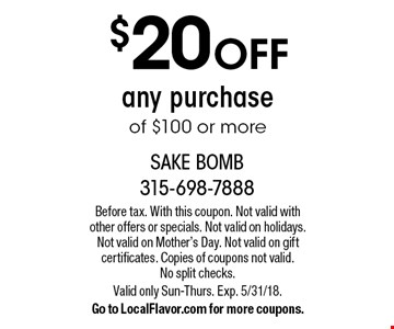 $20 OFF any purchase of $100 or more. Before tax. With this coupon. Not valid with other offers or specials. Not valid on holidays. Not valid on Mother's Day. Not valid on gift certificates. Copies of coupons not valid. No split checks. Valid only Sun-Thurs. Exp. 5/31/18. Go to LocalFlavor.com for more coupons.