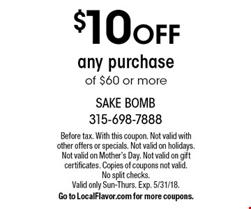 $10 OFF any purchase of $60 or more. Before tax. With this coupon. Not valid with other offers or specials. Not valid on holidays. Not valid on Mother's Day. Not valid on gift certificates. Copies of coupons not valid. No split checks. Valid only Sun-Thurs. Exp. 5/31/18.Go to LocalFlavor.com for more coupons.