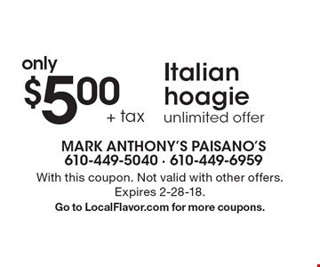only $5.00 + tax Italian hoagie. Unlimited offer. With this coupon. Not valid with other offers. Expires 2-28-18. Go to LocalFlavor.com for more coupons.