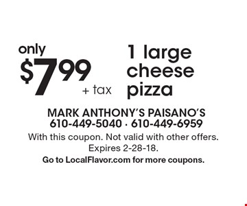 only $7.99 + tax 1 large cheese pizza. With this coupon. Not valid with other offers. Expires 2-28-18. Go to LocalFlavor.com for more coupons.