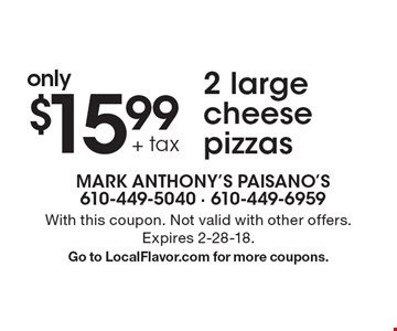 only $15.99 + tax 2 large cheese pizzas. With this coupon. Not valid with other offers. Expires 2-28-18. Go to LocalFlavor.com for more coupons.