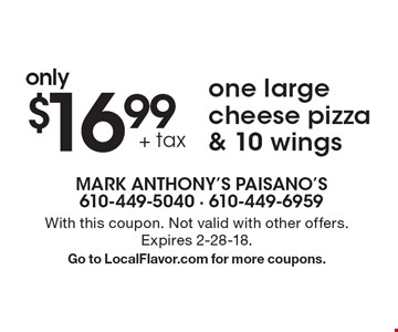only $16.99 + tax one large cheese pizza & 10 wings. With this coupon. Not valid with other offers. Expires 2-28-18. Go to LocalFlavor.com for more coupons.
