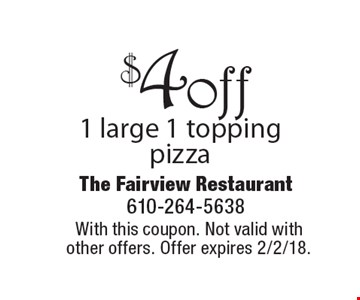$4 off 1 large 1 topping pizza. With this coupon. Not valid with other offers. Offer expires 2/2/18.