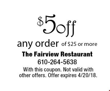 $5 off any order of $25 or more. With this coupon. Not valid with other offers. Offer expires 4/20/18.