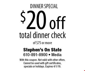Dinner Special, $20 off total dinner check of $75 or more. With this coupon. Not valid with other offers. Cannot be used with gift certificates, specials or holidays. Expires 4/1/19.