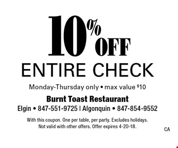 10% off entire check Monday-Thursday only - max value $10. With this coupon. One per table, per party. Excludes holidays. Not valid with other offers. Offer expires 4-20-18.CA