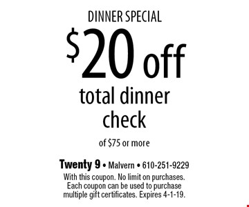 Dinner special $20 off total dinner check of $75 or more. With this coupon. No limit on purchases. Each coupon can be used to purchase multiple gift certificates. Expires 4-1-19.