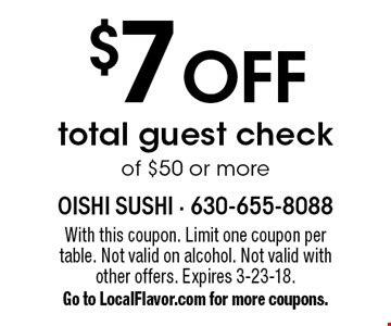 $7 OFF total guest check of $50 or more. With this coupon. Limit one coupon per table. Not valid on alcohol. Not valid with other offers. Expires 3-23-18. Go to LocalFlavor.com for more coupons.