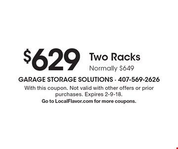 $629 Two Racks. Normally $649. With this coupon. Not valid with other offers or prior purchases. Expires 2-9-18. Go to LocalFlavor.com for more coupons.