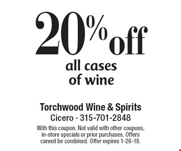 20% off all cases of wine. With this coupon. Not valid with other coupons, in-store specials or prior purchases. Offers cannot be combined. Offer expires 1-26-18.