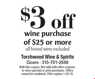 $3 off wine purchase of $25 or more all boxed wine excluded. With this coupon. Not valid with other coupons, in-store specials or prior purchases. Offers cannot be combined. Offer expires 1-26-18.