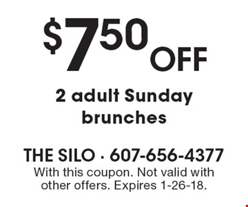 $7.50 off 2 adult Sunday brunches. With this coupon. Not valid with other offers. Expires 1-26-18.