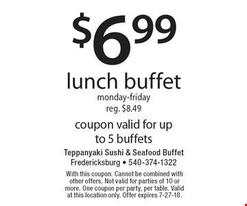 $6.99 lunch buffet monday-friday reg. $8.49 coupon valid for up to 5 buffets. With this coupon. Cannot be combined with other offers. Not valid for parties of 10 or more. One coupon per party, per table. Valid at this location only. Offer expires 7-27-18.