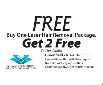 Buy One Laser Hair Removal Package, Get 2 Free Call for details! Limited time offer. With this coupon. Not valid with any other offers. Conditions apply. Offer expires 4/16/18.