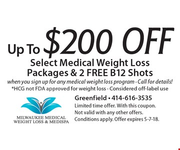 Up To $200 Off Select Medical Weight Loss Packages & 2 FREE B12 Shots. When you sign up for any medical weight loss program. Call for details! *HCG not FDA approved for weight loss - Considered off-label use. Limited time offer. With this coupon. Not valid with any other offers. Conditions apply. Offer expires 5-7-18.