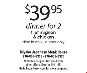$39.95 dinner for 2 filet mignon & chicken, dine in only - dinner only. With this coupon. Not valid with other offers. Expires 5-11-18. Go to LocalFlavor.com for more coupons.