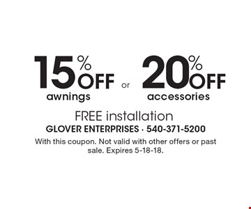 20% OFF accessories. 15% OFF awnings. FREE installation. With this coupon. Not valid with other offers or past sale. Expires 5-18-18.