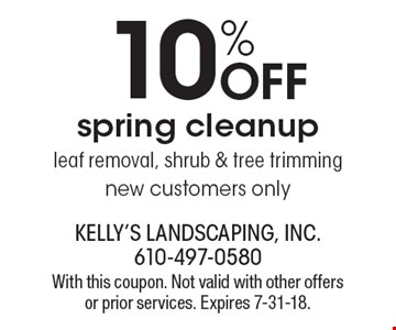 10% off spring cleanup. Leaf removal, shrub & tree trimming. New customers only. With this coupon. Not valid with other offers or prior services. Expires 7-31-18.