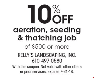 10% off aeration, seeding & thatching job of $500 or more. With this coupon. Not valid with other offers or prior services. Expires 7-31-18.