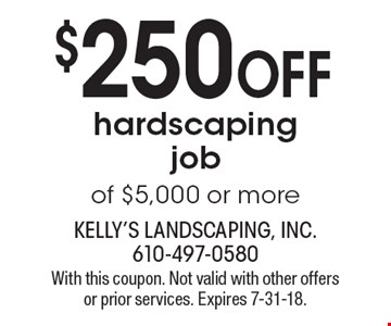 $250 off hardscaping job of $5,000 or more. With this coupon. Not valid with other offers or prior services. Expires 7-31-18.