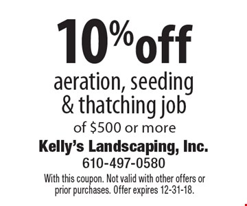 10%off aeration, seeding & thatching job of $500 or more. With this coupon. Not valid with other offers or prior purchases. Offer expires 12-31-18.