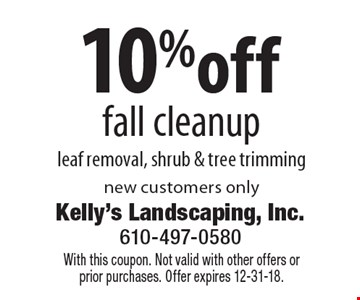 10%off fall cleanup leaf removal, shrub & tree trimming new customers only. With this coupon. Not valid with other offers or prior purchases. Offer expires 12-31-18.