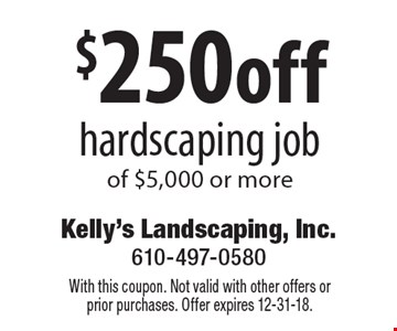 $250off hardscaping job of $5,000 or more. With this coupon. Not valid with other offers or prior purchases. Offer expires 12-31-18.