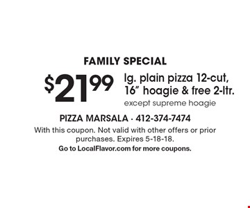 FAMILY SPECIAL $21.99 lg. plain pizza 12-cut, 16