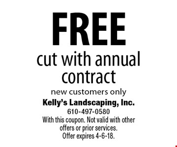 FREE cut with annual contract, new customers only. With this coupon. Not valid with other offers or prior services. Offer expires 4-6-18.