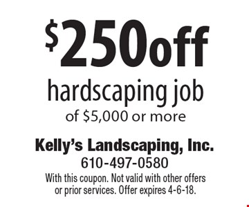 $250 off hardscaping job of $5,000 or more. With this coupon. Not valid with other offers or prior services. Offer expires 4-6-18.