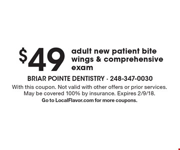 $49 adult new patient bite wings & comprehensive exam. With this coupon. Not valid with other offers or prior services. May be covered 100% by insurance. Expires 2/9/18. Go to LocalFlavor.com for more coupons.