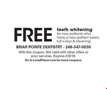 Free teeth whitening for new patients who have a new patient exam, full x-rays & cleaning. With this coupon. Not valid with other offers or prior services. Expires 2/9/18. Go to LocalFlavor.com for more coupons.