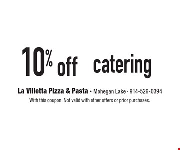 10% off catering. With this coupon. Not valid with other offers or prior purchases.