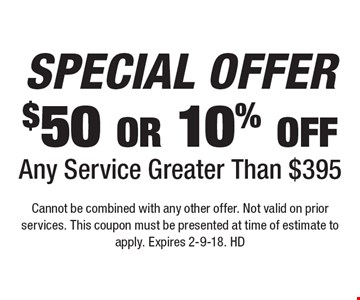SPECIAL OFFER $50 or 10% off Any Service Greater Than $395. Cannot be combined with any other offer. Not valid on prior services. This coupon must be presented at time of estimate to apply. Expires 2-9-18. HD