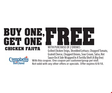 Buy One, Get One Free chicken fajita With Purchase Of 2 Drinks. Grilled Chicken Strips, Shredded Lettuce, Chopped Tomato, Grated Cheese, Chopped Onions, Sour Cream, Salsa, Hot Sauce On A Side Wrapped In A Tortilla Shell (A Big One). With this coupon. One coupon per customer/group per visit.Not valid with any other offers or specials. Offer expires 6/8/18.