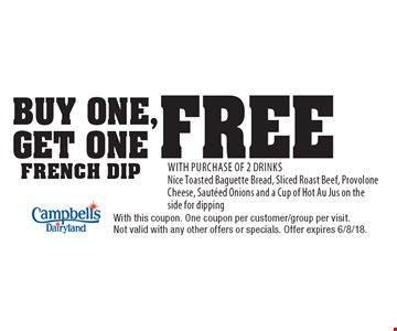 Buy One, Get One Free french dip With Purchase Of 2 Drinks. Nice Toasted Baguette Bread, Sliced Roast Beef, Provolone Cheese, Sauteed Onions and a Cup of Hot Au Jus on the side for dipping. With this coupon. One coupon per customer/group per visit. Not valid with any other offers or specials. Offer expires 6/8/18.