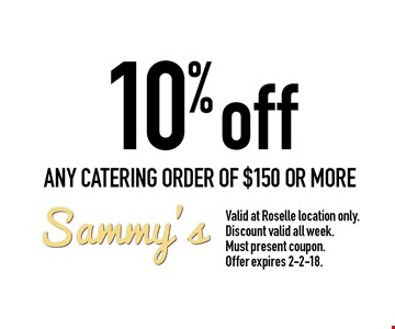 10% off any catering order of $150 or more. Valid at Roselle location only. Discount valid all week. Must present coupon. Offer expires 2-2-18.