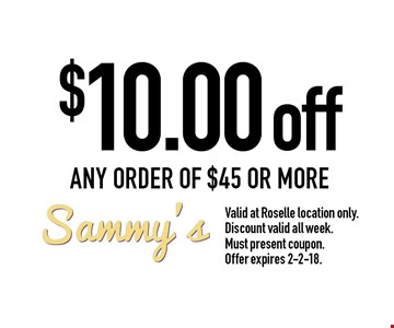 $10.00 off any order of $45 or more. Valid at Roselle location only. Discount valid all week. Must present coupon. Offer expires 2-2-18.