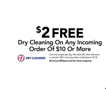 $2 FREE Dry Cleaning On Any Incoming Order Of $10 Or More. Limit one coupon per day. Not valid with other discounts or specials. With incoming orders only.Expires 6-30-18. Go to LocalFlavor.com for more coupons.