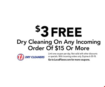 $3 FREE Dry Cleaning On Any Incoming Order Of $15 Or More. Limit one coupon per day. Not valid with other discounts or specials. With incoming orders only. Expires 6-30-18. Go to LocalFlavor.com for more coupons.