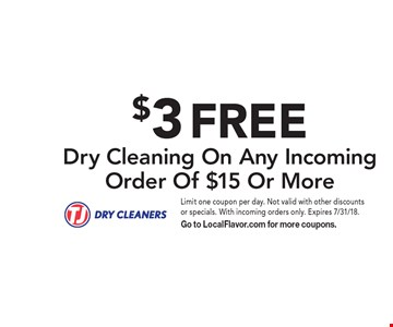 $3 FREE Dry Cleaning On Any Incoming Order Of $15 Or More. Limit one coupon per day. Not valid with other discounts or specials. With incoming orders only. Expires 7/31/18. Go to LocalFlavor.com for more coupons.
